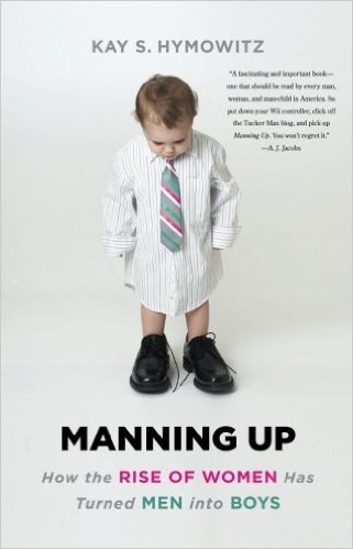 Manning Up: How the Rise of Women Has Turned Men Into Boys